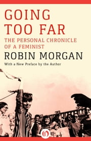 Going Too Far - The Personal Chronicle of a Feminist ebook by Robin Morgan