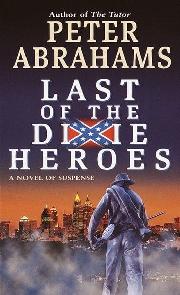 Last of the Dixie Heroes - A Novel of Suspense ebook by Peter Abrahams