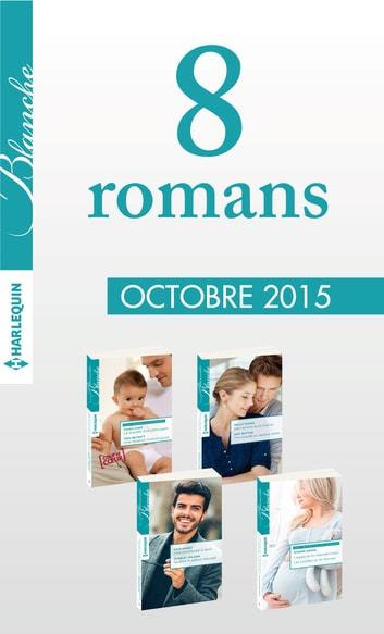 8 romans inédits Blanche (nº1238 à 1241 - Octobre 2015) ebook by Collectif