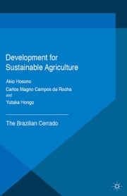 Development for Sustainable Agriculture - The Brazilian Cerrado ebook by Akio Hosono,Carlos Magno Campos da Rocha,Yutaka Hongo