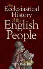 The Ecclesiastical History of the English People ebook by The Venerable Bede, A. M. Sellar