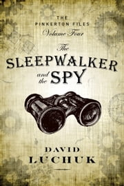 The Sleepwalker and the Spy - The Pinkerton Files, Volume 4 ebook by David Luchuk