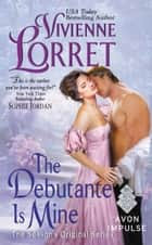 The Debutante Is Mine - The Season's Original Series eBook by Vivienne Lorret