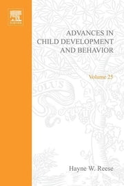 Advances in Child Development and Behavior ebook by Hayne W. Reese