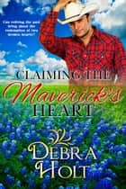 Claiming the Maverick's Heart ebook by Debra Holt