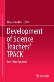 Development of Science Teachers' TPACK - East Asian Practices ebook by Ying Shao Hsu