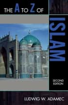 The A to Z of Islam ebook by Ludwig W. Adamec