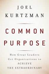 Common Purpose - How Great Leaders Get Organizations to Achieve the Extraordinary ebook by Joel Kurtzman