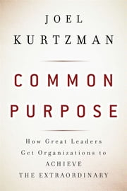 Common Purpose - How Great Leaders Get Organizations to Achieve the Extraordinary ebook by Joel Kurtzman,Marshall Goldsmith