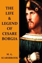 The Life & Legend Of Cesare Borgia ebook by