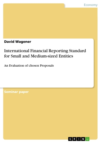 International Financial Reporting Standard for Small and Medium-sized Entities - An Evaluation of chosen Proposals ebook by David Wagener