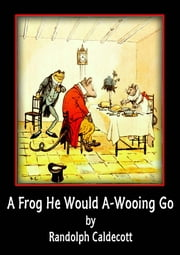 A Frog He Would A-Wooing Go ebook by Randolph Caldecott