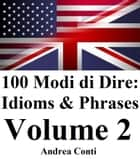 100 Modi di Dire in Inglese: Idioms & Phrases ebook by Andrea Conti