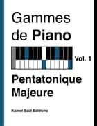 Gammes de Piano Vol. 1 - Pentatonique Majeure eBook by Kamel Sadi