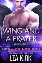 Wing and a Prayer - Silverstar Mates (The Intergalactic Dating Agency), #2 ebook by Lea Kirk