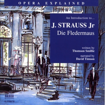 Opera Explained Die Fledermaus audiobook by Thomson Smillie