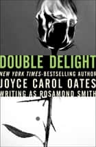 Double Delight ebook by Joyce Carol Oates