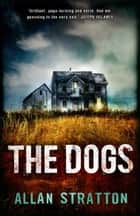 The Dogs eBook by Allan Stratton