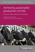 Achieving sustainable production of milk Volume 2 - Safety, quality and sustainability ebook by Dr Nico van Belzen, Sabine Cardoen, Wendie Claeys,...