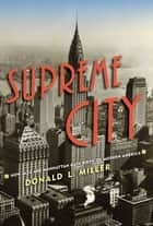 Supreme City - How Jazz Age Manhattan Gave Birth to Modern America ebook by Donald L. Miller