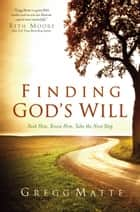 Finding God's Will - Seek Him, Know Him, Take the Next Step ebook by Gregg Matte