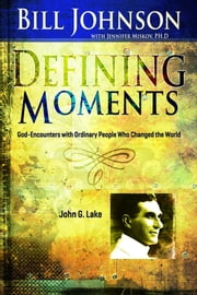 Defining Moments: John G Lake ebook by Bill Johnson