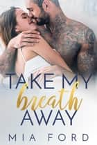 Take My Breath Away ebook by Mia Ford