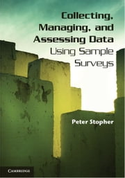 Collecting, Managing, and Assessing Data Using Sample Surveys ebook by Stopher, Peter