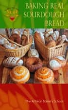 Baking Real Sourdough Bread ebook by The Artisan Bakery School