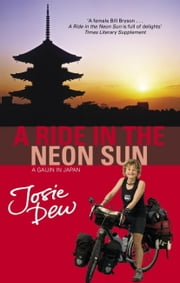 A Ride In The Neon Sun - A Gaijin in Japan ebook by Josie Dew