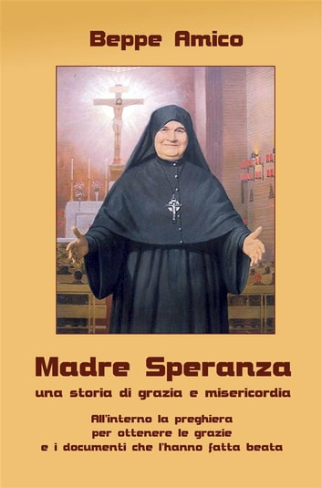 Madre Speranza - una storia di grazia e misericordia ebook by Beppe Amico