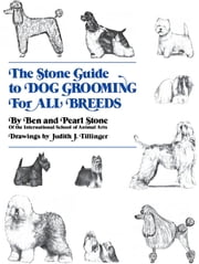 The Stone Guide to Dog Grooming for All Breeds ebook by Ben Stone,Pearl Stone