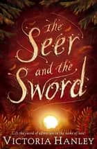 The Seer And The Sword ebook by Victoria Hanley