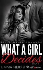 What A Girl Decides - (Billionaire Romance) (Book 6) 電子書籍 by Third Cousins, Emma Reid