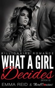 What A Girl Decides - (Billionaire Romance) (Book 6) ebook by Third Cousins,Emma Reid
