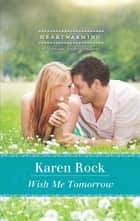 Wish Me Tomorrow (Mills & Boon Heartwarming) eBook by Karen Rock