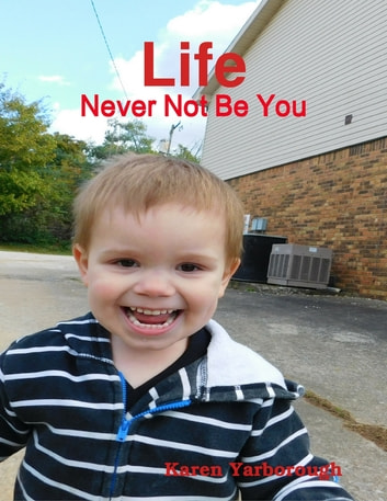 Life: Never Not Be You ebook by Karen Yarborough
