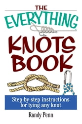 The Everything Knots Book: Step-By-Step Instructions for Tying Any Knot ebook by Randy Penn