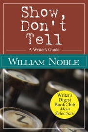 Show Don't Tell: A Writer's Guide ebook by William Noble
