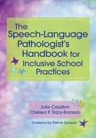 The Speech-Language Pathologist's Handbook for Inclusive School Practice ebook by