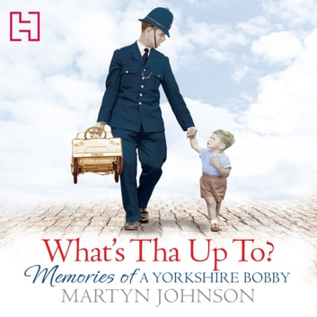 What's Tha Up To? - Memories of a Yorkshire Bobby audiobook by Martyn Johnson