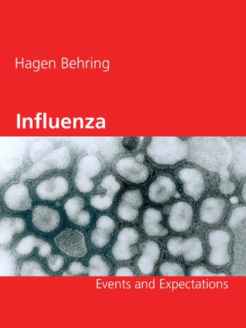 Influenza - Events and Expectations ebook by Hagen Behring