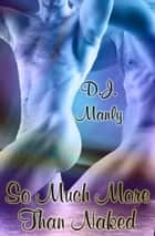 So Much More Than Naked ebook by D.J. Manly