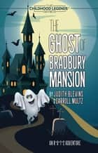 The Ghost of Bradbury Mansion - The Childhood Legends Series ebook by Judith Blevins, Carroll Multz