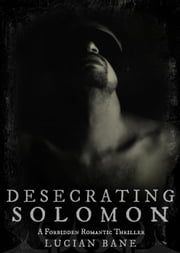 Desecrating Solomon - Desecrating Solomon, #1 ebook by Lucian Bane