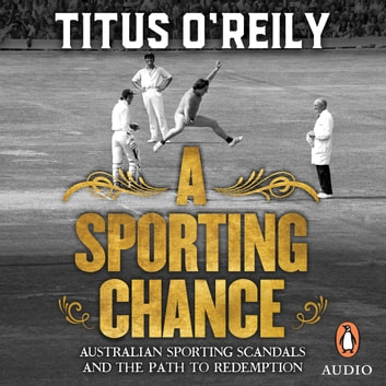 A Sporting Chance - Australian Sporting Scandals and the Path to Redemption audiobook by Titus O'Reily