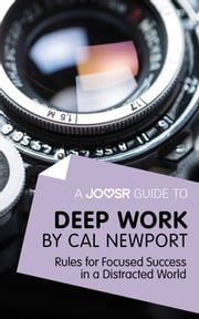 A Joosr Guide to... Deep Work by Cal Newport: Rules for Focused Success in a Distracted World ebook by Joosr