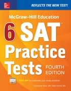 McGraw-Hill Education 6 SAT Practice Tests, Fourth Edition ebook by Christopher Black, Mark Anestis