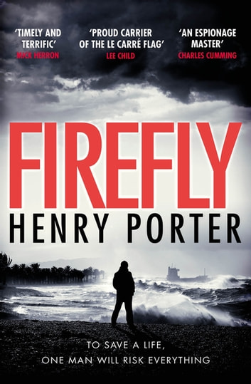 Firefly - a gripping spy thriller for summer 2019 ebook by Henry Porter