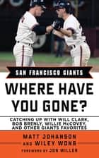 San Francisco Giants - Where Have You Gone? ebook by Matt Johanson, Wylie Wong, Jon Miller